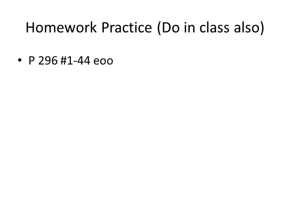 Homework Practice (Do in class also) P 296 #1-44 eoo