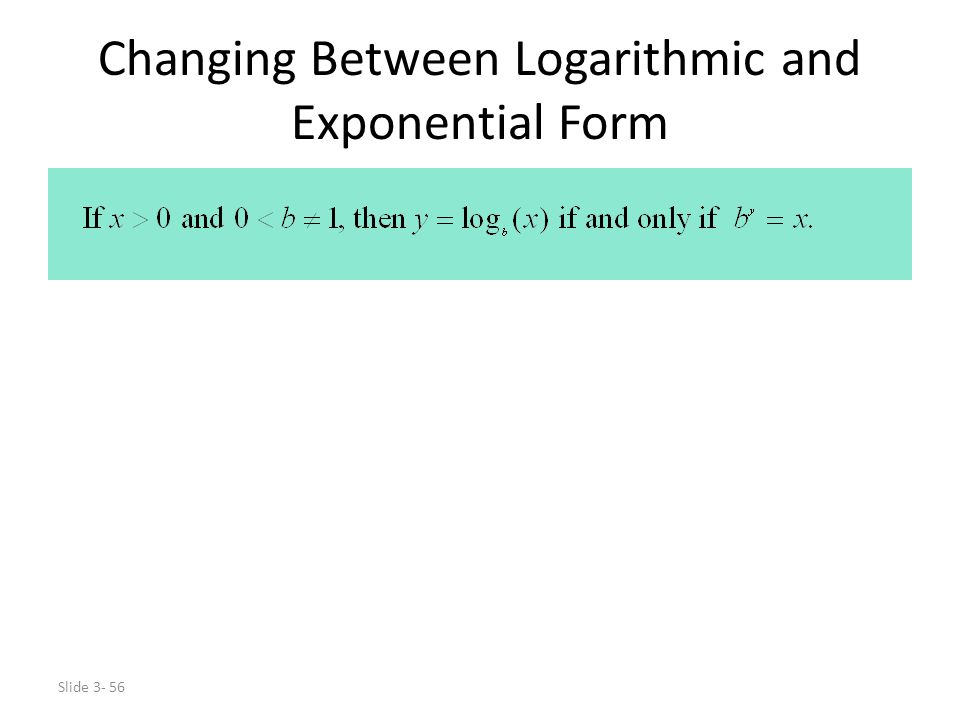 Slide 3- 56 Changing Between Logarithmic and Exponential Form