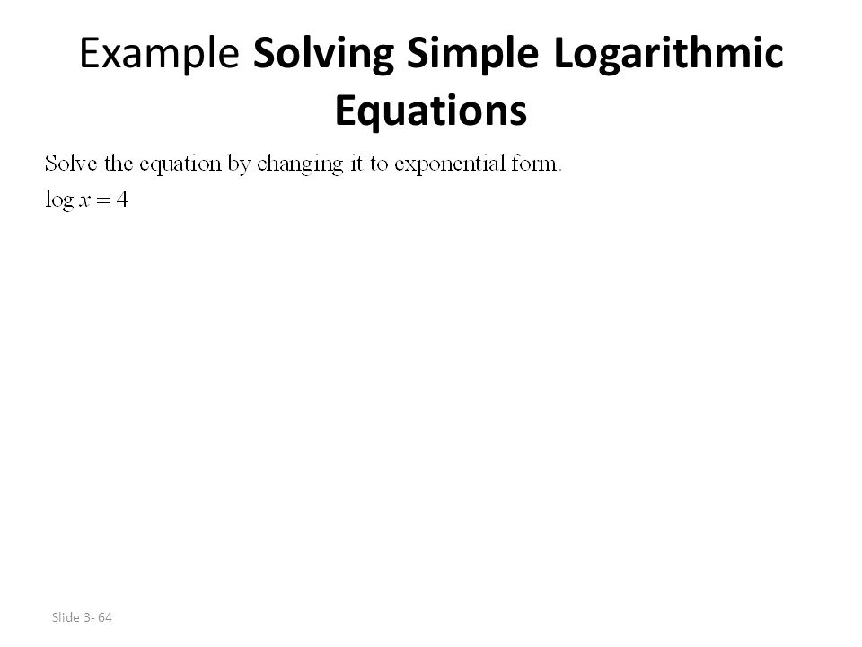 Slide 3- 64 Example Solving Simple Logarithmic Equations