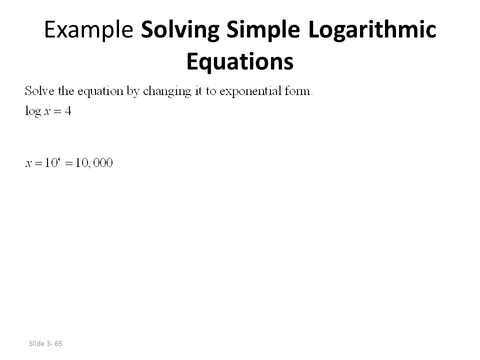 Slide 3- 65 Example Solving Simple Logarithmic Equations
