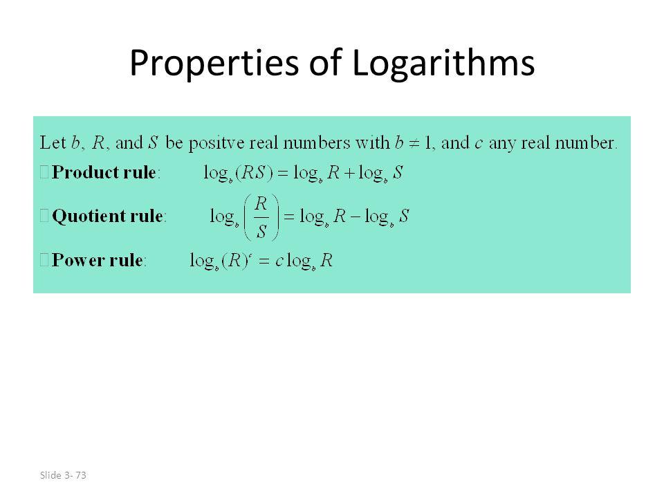 Slide 3- 73 Properties of Logarithms