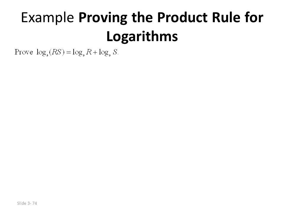 Slide 3- 74 Example Proving the Product Rule for Logarithms