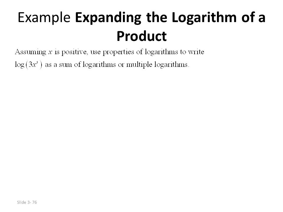 Slide 3- 76 Example Expanding the Logarithm of a Product