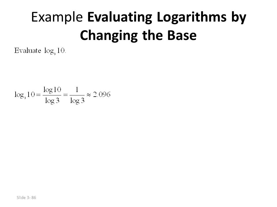 Slide 3- 86 Example Evaluating Logarithms by Changing the Base