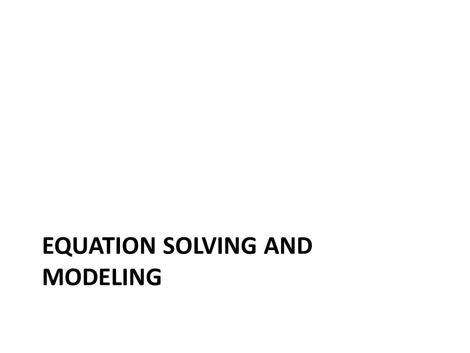 EQUATION SOLVING AND MODELING