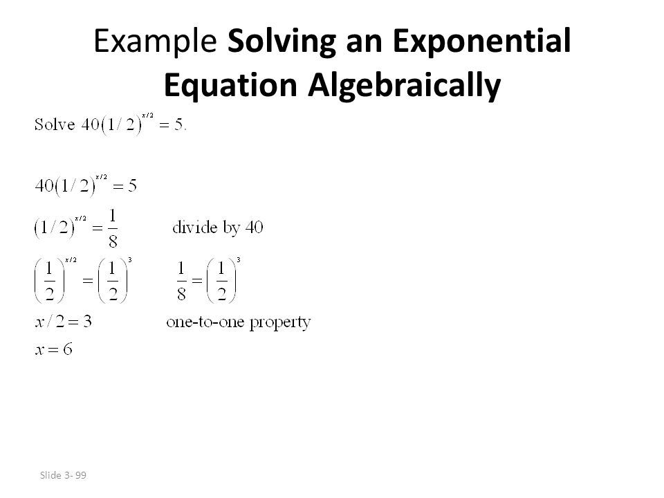 Slide 3- 99 Example Solving an Exponential Equation Algebraically