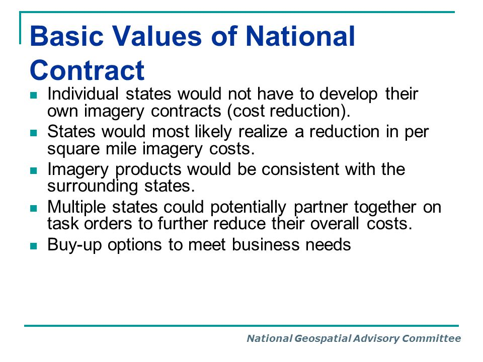National Geospatial Advisory Committee Basic Values of National Contract Individual states would not have to develop their own imagery contracts (cost reduction).