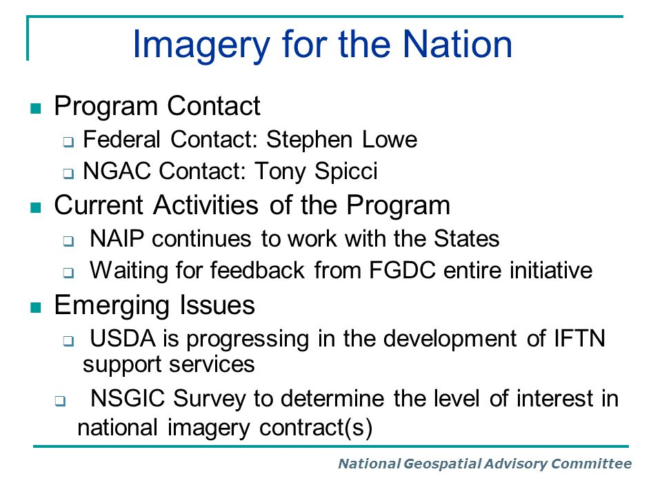 National Geospatial Advisory Committee From the last NGAC Meeting… Imagery for the Nation Request for Information Current activities related to IFTN were reviewed.