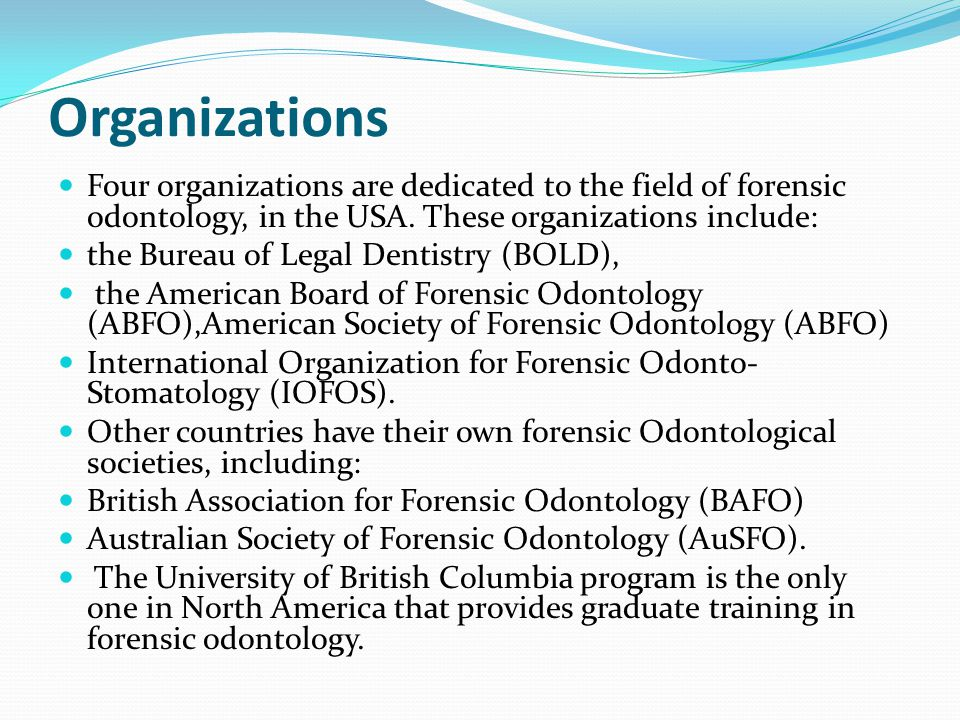 Organizations Four organizations are dedicated to the field of forensic odontology, in the USA.
