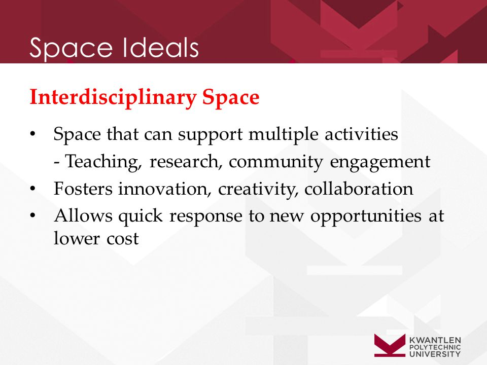 Space Ideals Interdisciplinary Space Space that can support multiple activities - Teaching, research, community engagement Fosters innovation, creativity, collaboration Allows quick response to new opportunities at lower cost