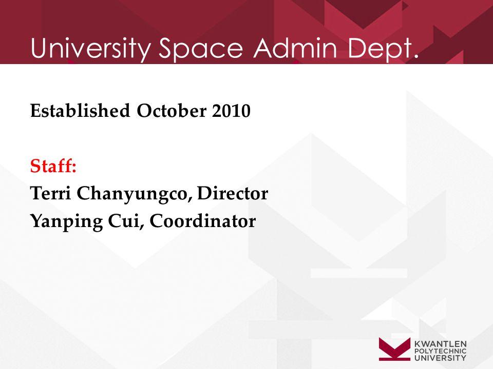 University Space Admin Dept. Established October 2010 Staff: Terri Chanyungco, Director Yanping Cui, Coordinator
