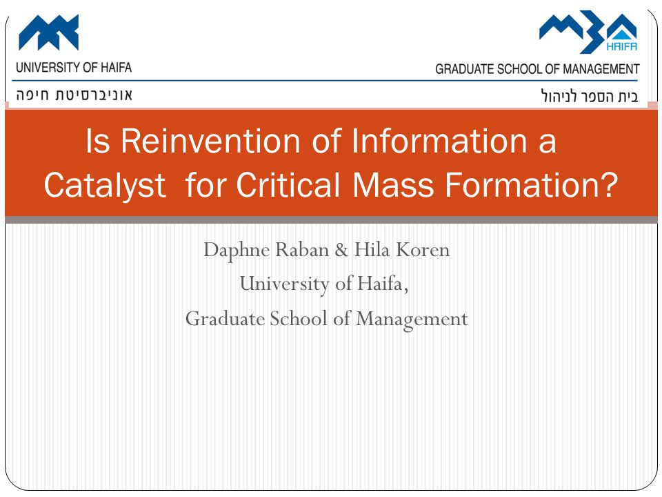 Daphne Raban & Hila Koren University of Haifa, Graduate School of Management Is Reinvention of Information a Catalyst for Critical Mass Formation