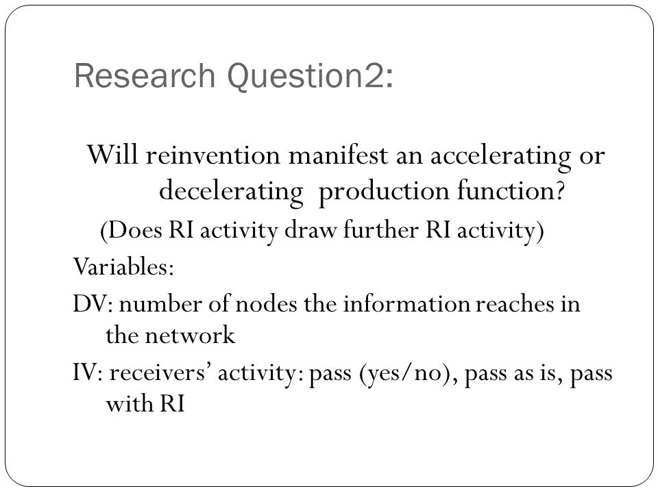 Research Question2: Will reinvention manifest an accelerating or decelerating production function? (Does RI activity draw further RI activity) Variabl