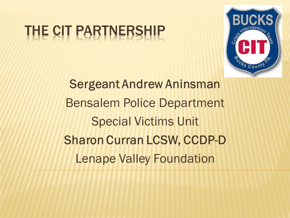 Sergeant Andrew Aninsman Bensalem Police Department Special Victims Unit Sharon Curran LCSW, CCDP-D Lenape Valley Foundation