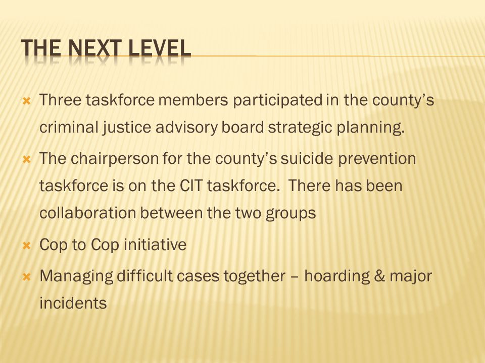  Three taskforce members participated in the county's criminal justice advisory board strategic planning.