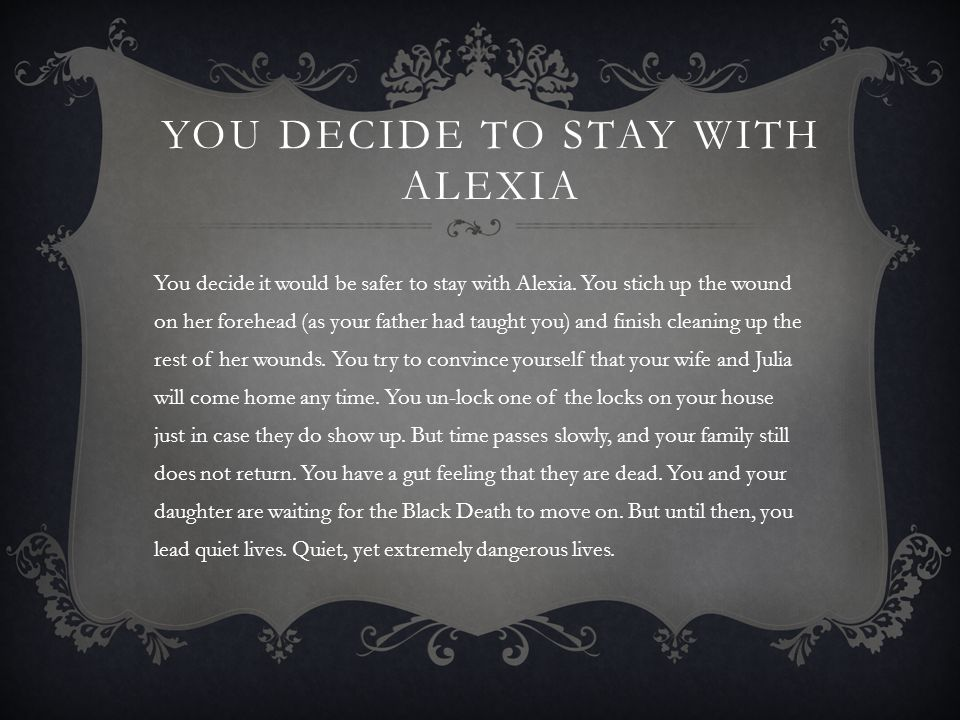 YOU DECIDE TO STAY WITH ALEXIA You decide it would be safer to stay with Alexia.