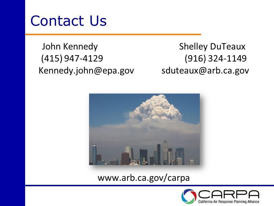 Contact Us John KennedyShelley DuTeaux (415) 947-4129 (916) 324-1149 Kennedy.john@epa.gov sduteaux@arb.ca.gov www.arb.ca.gov/carpa