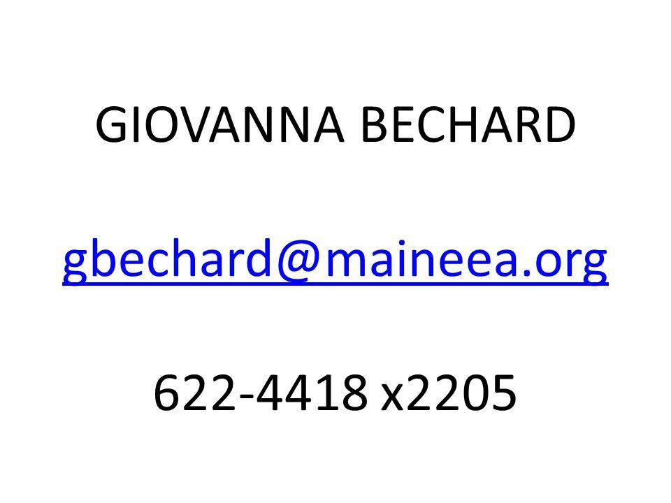 GIOVANNA BECHARD gbechard@maineea.org 622-4418 x2205 gbechard@maineea.org
