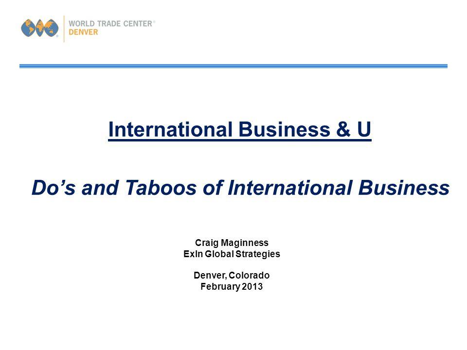 International Business & U Do's and Taboos of International Business Craig Maginness ExIn Global Strategies Denver, Colorado February 2013