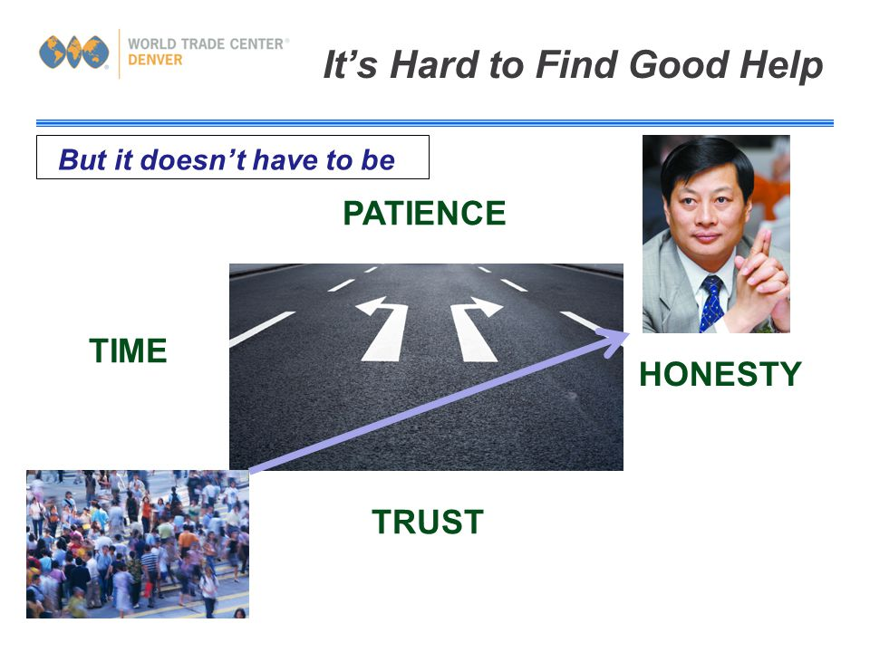 It's Hard to Find Good Help TIME PATIENCE HONESTY TRUST But it doesn't have to be