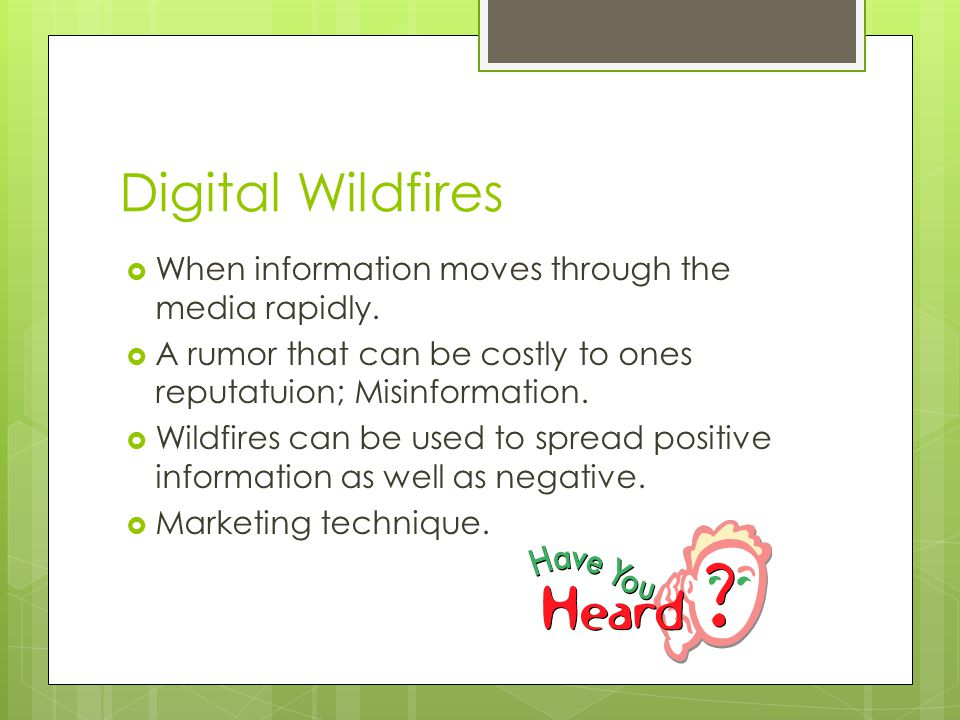 Digital Wildfires  When information moves through the media rapidly.