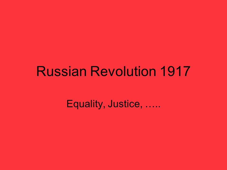 Russian Revolution 1917 Equality, Justice, …..