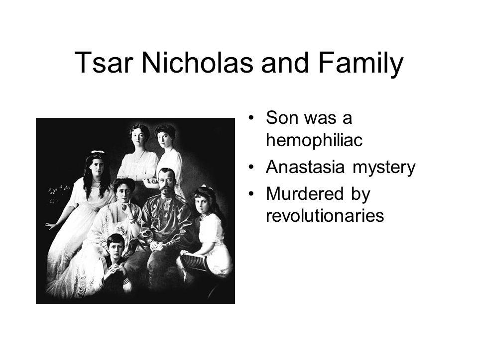 Tsar Nicholas and Family Son was a hemophiliac Anastasia mystery Murdered by revolutionaries