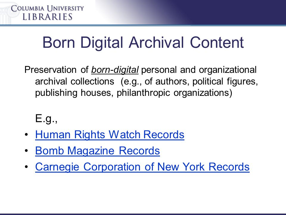 Born Digital Archival Content Preservation of born-digital personal and organizational archival collections (e.g., of authors, political figures, publ