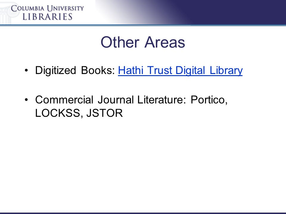 Other Areas Digitized Books: Hathi Trust Digital LibraryHathi Trust Digital Library Commercial Journal Literature: Portico, LOCKSS, JSTOR