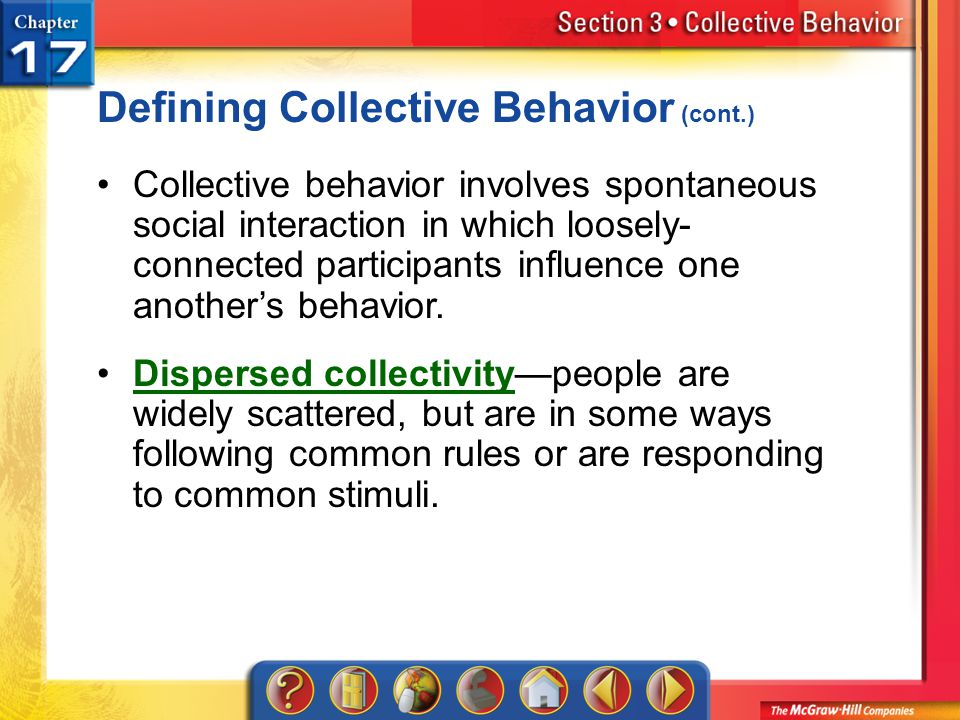 Section 3 Defining Collective Behavior (cont.) Collective behavior involves spontaneous social interaction in which loosely- connected participants in