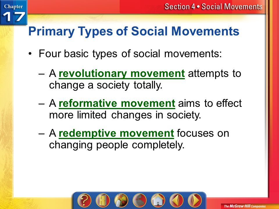 Section 4 Primary Types of Social Movements Four basic types of social movements: –A revolutionary movement attempts to change a society totally.revol