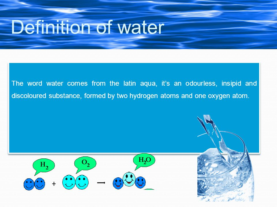Water is a molecule formed by: Oxigénio e Hidrogénio.