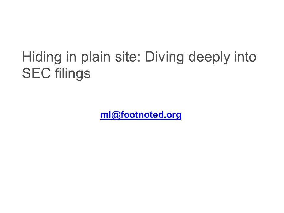Hiding in plain site: Diving deeply into SEC filings ml@footnoted.org