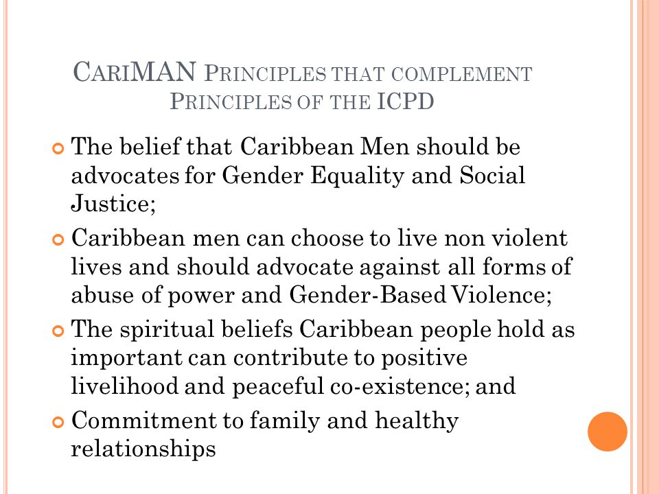 O BJECTIVES OF THE ICPD H UMAN S EXUALITY To promote adequate development of responsible sexuality, promoting relations of equity and mutual respect of genders and contributing to improving the quality of life of individuals To ensure that women and men have access to the information, education and services needed to achieve good sexual health and exercise their reproductive rights and responsibilities