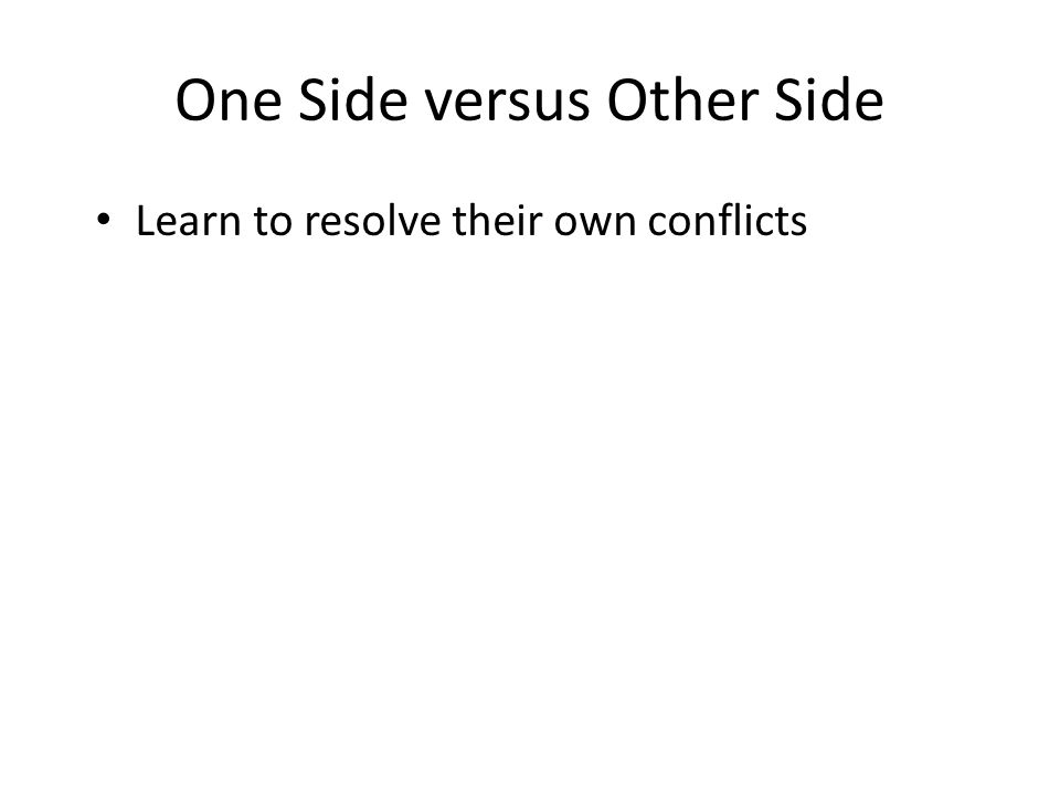 One Side versus Other Side Learn to resolve their own conflicts