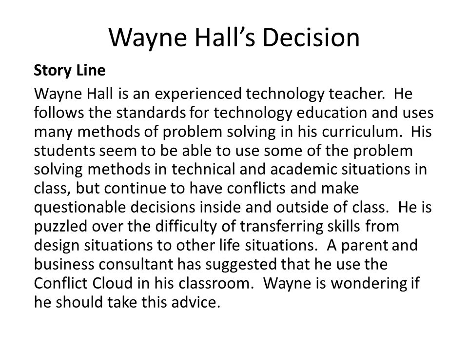Wayne Hall's Decision Story Line Wayne Hall is an experienced technology teacher.