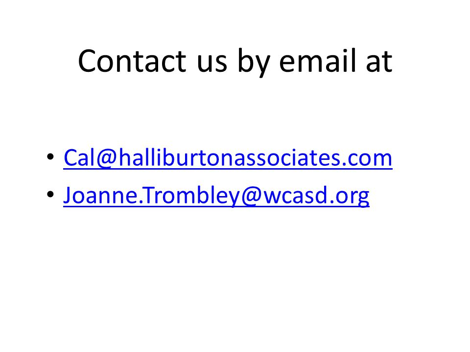 Contact us by email at Cal@halliburtonassociates.com Joanne.Trombley@wcasd.org