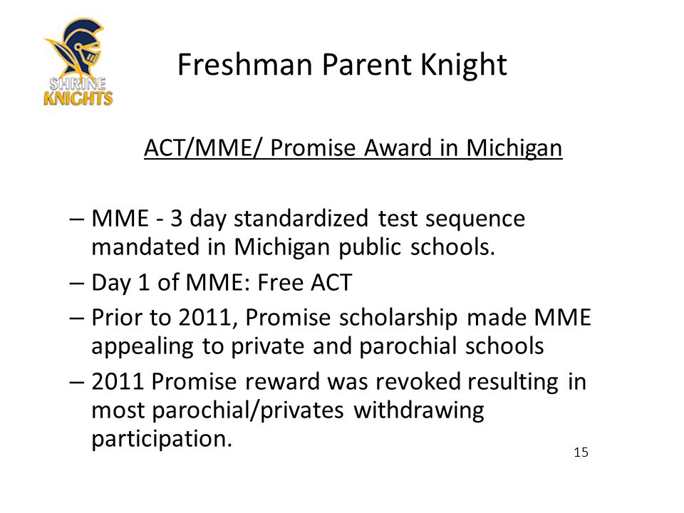ACT/MME/ Promise Award in Michigan – MME - 3 day standardized test sequence mandated in Michigan public schools.