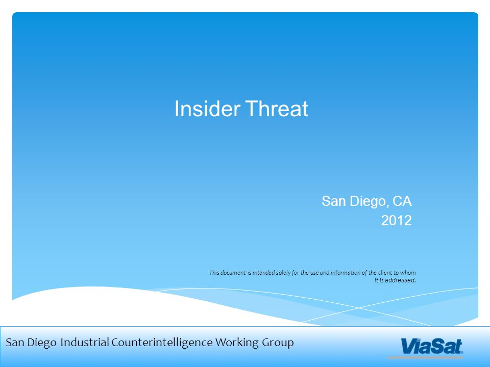 Insider Threat San Diego, CA 2012 This document is intended solely for the use and information of the client to whom it is addressed.