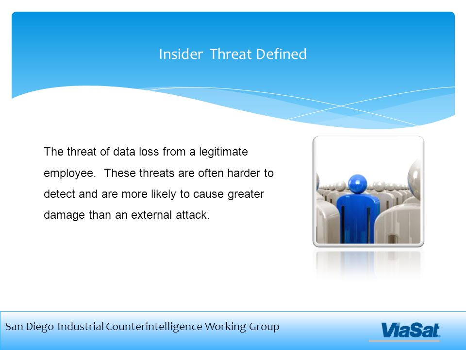 Insider Threat Defined San Diego Industrial Counterintelligence Working Group The threat of data loss from a legitimate employee.