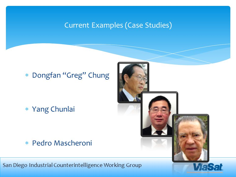  Dongfan Greg Chung  Yang Chunlai  Pedro Mascheroni Current Examples (Case Studies) San Diego Industrial Counterintelligence Working Group