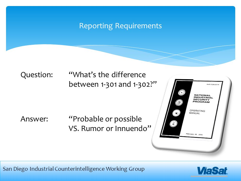 Reporting Requirements San Diego Industrial Counterintelligence Working Group Question: What's the difference between 1-301 and 1-302 Answer: Probable or possible VS.
