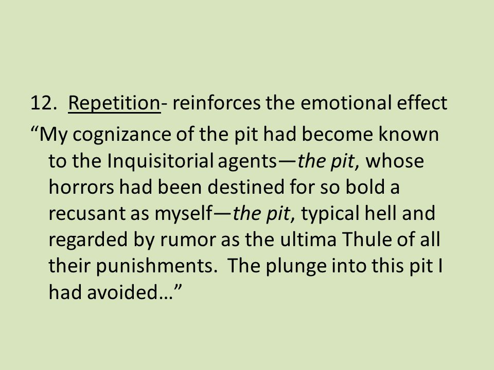 """12. Repetition- reinforces the emotional effect """"My cognizance of the pit had become known to the Inquisitorial agents—the pit, whose horrors had been"""