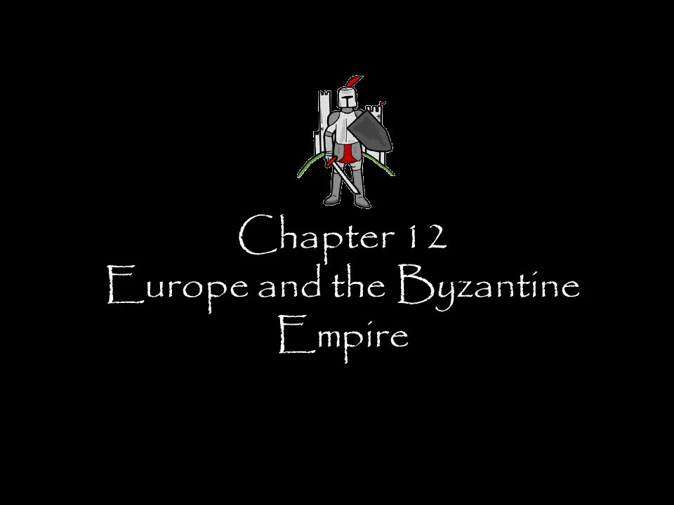 Chapter 12 Europe and the Byzantine Empire