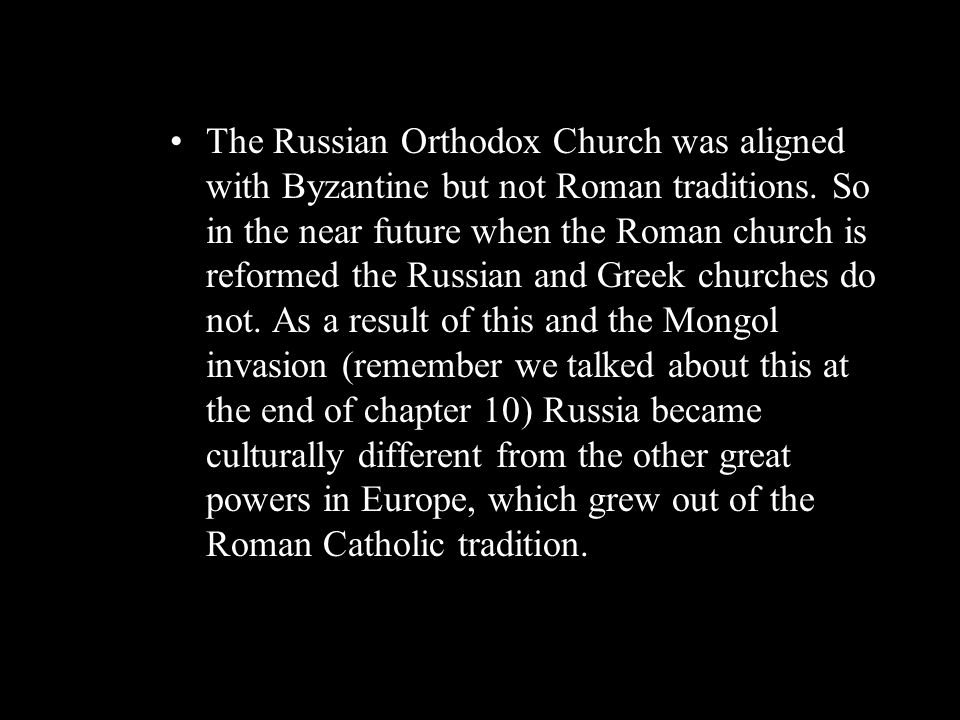 The Russian Orthodox Church was aligned with Byzantine but not Roman traditions. So in the near future when the Roman church is reformed the Russian a