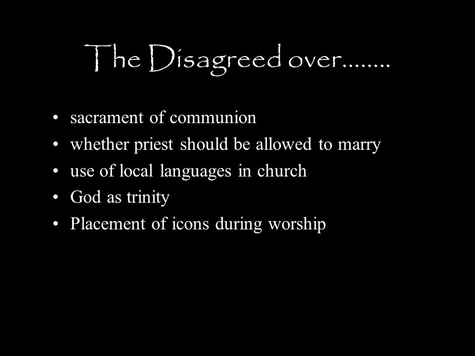 The Disagreed over…….. sacrament of communion whether priest should be allowed to marry use of local languages in church God as trinity Placement of i