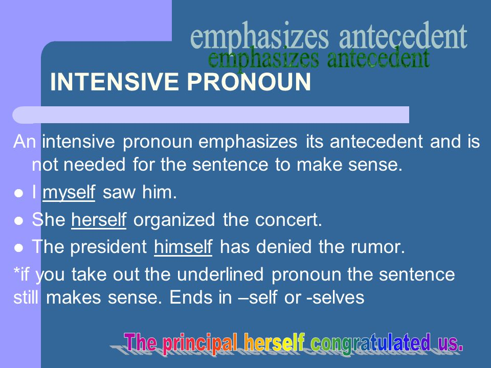 INTENSIVE PRONOUN An intensive pronoun emphasizes its antecedent and is not needed for the sentence to make sense.