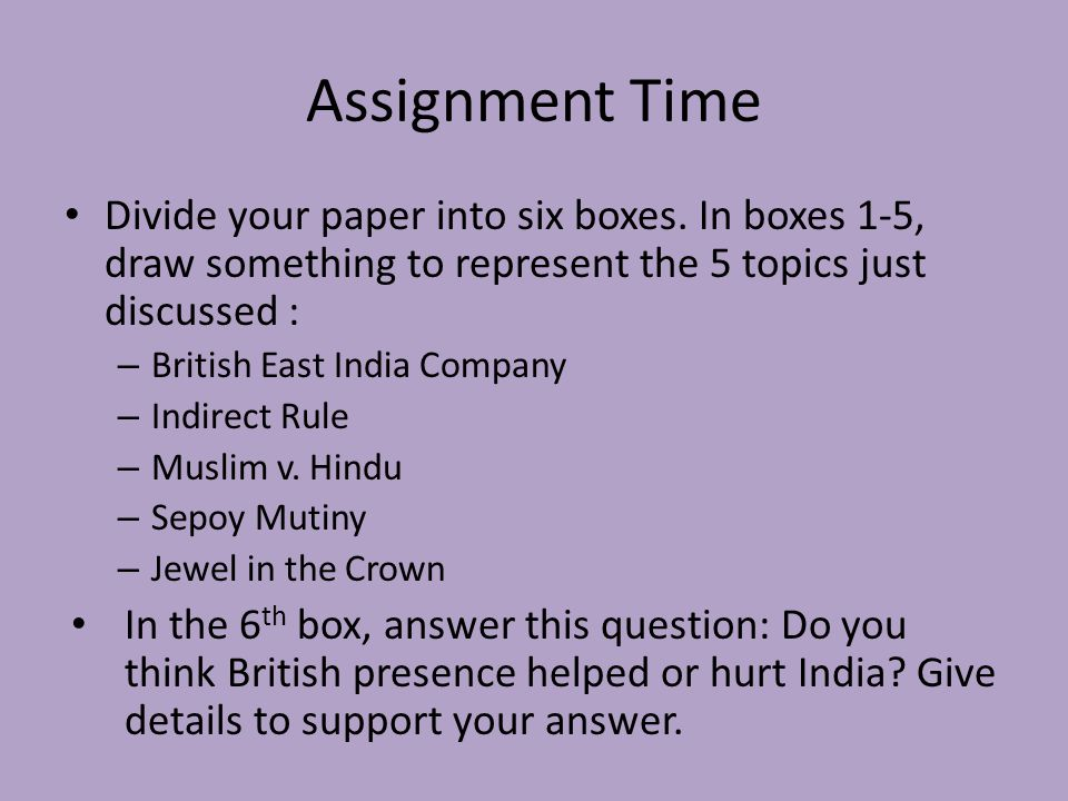 Assignment Time Divide your paper into six boxes.