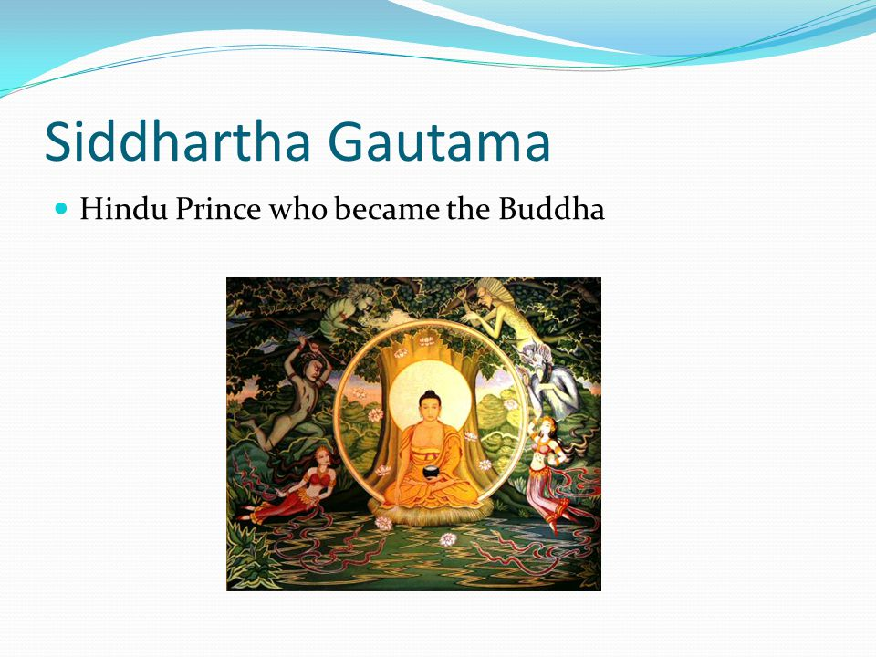 Siddhartha Gautama Hindu Prince who became the Buddha