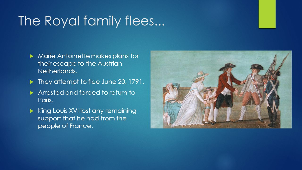 The Royal family flees...  Marie Antoinette makes plans for their escape to the Austrian Netherlands.  They attempt to flee June 20, 1791.  Arreste